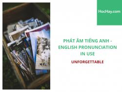 Phát âm tiếng Anh - English Pronunciation in Use Intermediate - Unforgettable - Học Hay