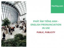 Phát âm tiếng Anh - English Pronunciation in Use Intermediate - Public, Publicity - Học Hay
