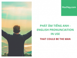 Phát âm tiếng Anh - English Pronunciation in Use Intermediate - That could be the MAN - Học Hay