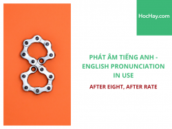 Phát âm tiếng Anh - English Pronunciation in Use Intermediate - After Eight, After Rate - Học Hay