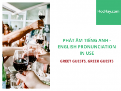 Phát âm tiếng Anh - English Pronunciation in Use Intermediate - Greet Guests, Greek Guests - Học Hay