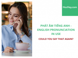 Phát âm tiếng Anh - English Pronunciation in Use Intermediate - Could you say that again? - Học Hay