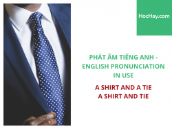 Phát âm tiếng Anh - English Pronunciation in Use Intermediate - A shirt and a tie / a shirt and tie - Học Hay