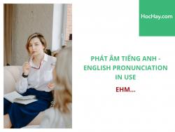 Phát âm tiếng Anh - English Pronunciation in Use Intermediate - Ehm... - Học Hay