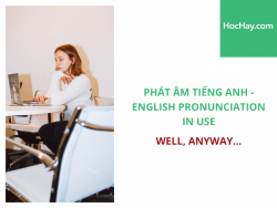 Phát âm tiếng Anh - English Pronunciation in Use Intermediate - Well, anyway... - Học Hay