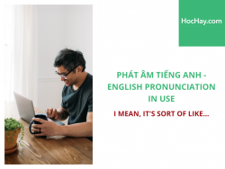 Phát âm tiếng Anh - English Pronunciation in Use Intermediate - I mean, it's sort of like... - Học Hay