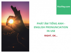 Phát âm tiếng Anh - English Pronunciation in Use Intermediate - Right, OK... - Học Hay