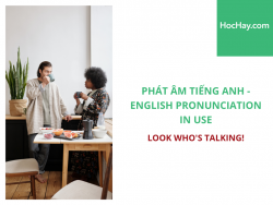 Phát âm tiếng Anh - English Pronunciation in Use Intermediate - Look who's talking! - Học Hay