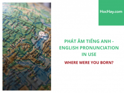 Phát âm tiếng Anh - English Pronunciation in Use Intermediate - Where were you born? - Học Hay