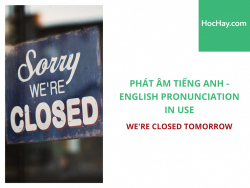 Phát âm tiếng Anh - English Pronunciation in Use Intermediate - We're closed tomorrow - Học Hay