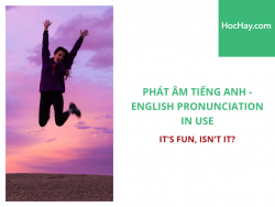 Phát âm tiếng Anh - English Pronunciation in Use Intermediate - It's fun, isn't it? - Học Hay