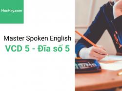 Master Spoken English - Luyện phát âm tiếng Anh-Mỹ - Đĩa số 5 - Học hay