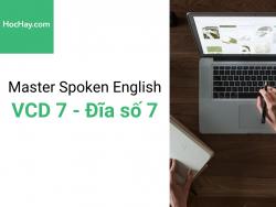 Master Spoken English - Luyện phát âm tiếng Anh-Mỹ - Đĩa số 7 - Học hay