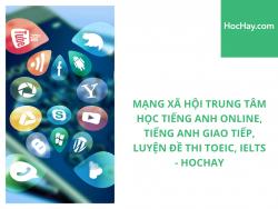 Các Mạng Xã Hội của Trung Tâm Học Tiếng Anh online, Tiếng Anh giao tiếp, Luyện đề thi TOEIC, IELTS - HocHay