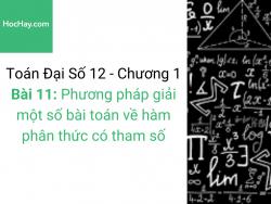 Toán lớp 12 - Chương 1 - Bài 11: Phương pháp giải một số bài toán về hàm phân thức có tham số - Học hay