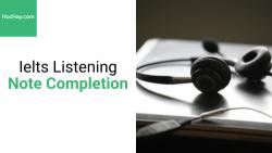 Chiến thuật làm bài Ielts Listening dạng bài Note Completion - Hochay
