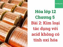 Hóa 12 - Chương 5 - Bài 2: Kim loại tác dụng với acid không có tính oxi hóa - HocHay