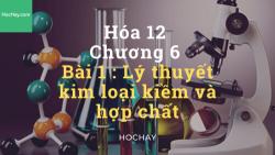 Hóa lớp 12 - Chương 6 - Bài 1: Lý thuyết kim loại kiềm và hợp chất - HocHay