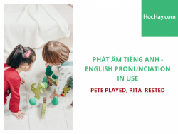 Phát âm tiếng Anh - English Pronunciation in Use Intermediate - Pete played, Rita rested - Học Hay