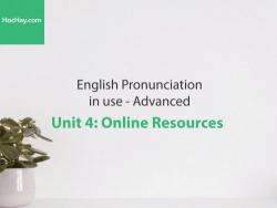 Phát âm tiếng anh nâng cao – Unit 4: Online resources – Học Hay