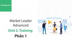 Sách Market Leader Advanced – Unit 2: Training – Tiếng anh thương mại – Học Hay (Phần 1)