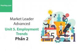 Sách Market Leader Advanced – Unit 5: Employment Trends – Học Hay (Phần 2)