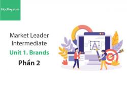 Sách Market Leader Intermediate –  Unit 1: Brands – Tiếng anh thương mại – Học Hay (Phần 2)