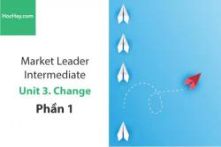 Sách Market Leader Intermediate – Unit 3: Change – Tiếng anh thương mại – Học Hay (Phần 1)