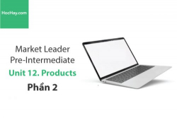 Sách Market Leader Pre-intermediate –  Unit 12: Products – Học Hay (Phần 2)
