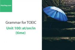 Sách Ngữ pháp tiếng anh luyện thi TOEIC – Unit 100: at/in/on (thời gian) – Học Hay