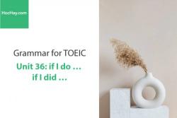 Sách Ngữ pháp tiếng anh luyện thi TOEIC – Unit 36: If I do....If I did... – Học Hay