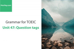 Sách Ngữ pháp tiếng anh luyện thi TOEIC – Unit 47: Câu hỏi đuôi – Học Hay