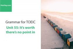 Sách Ngữ pháp tiếng anh luyện thi TOEIC – Unit 55: there's no point in/it's worth + V-ing – Học Hay
