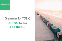 Sách Ngữ pháp tiếng anh luyện thi TOEIC – Unit 56: to, for & so that – Học Hay