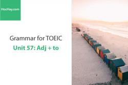 Sách Ngữ pháp tiếng anh luyện thi TOEIC – Unit 57: Adj + to – Học Hay