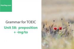 Sách Ngữ pháp tiếng anh luyện thi TOEIC – Unit 58: Preposition + To/V-ing – Học Hay