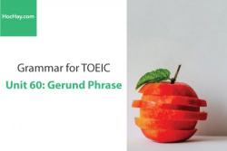 Sách Ngữ pháp tiếng anh luyện thi TOEIC – Unit 60: Cụm danh động từ – Học Hay