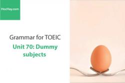 Sách Ngữ pháp tiếng anh luyện thi TOEIC – Unit 70: Chủ ngữ giả – Học Hay