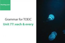 Sách Ngữ pháp tiếng anh luyện thi TOEIC – Unit 77: each & every – Học Hay