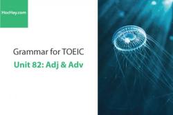 Sách Ngữ pháp tiếng anh luyện thi TOEIC – Unit 82: Tính từ và trạng từ – Học Hay