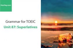 Sách Ngữ pháp tiếng anh luyện thi TOEIC – Unit 87: So sánh nhất – Học Hay