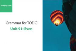 Sách Ngữ pháp tiếng anh luyện thi TOEIC – Unit 91: Even – Học Hay