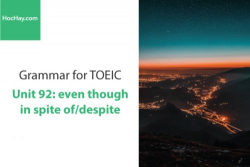 Sách Ngữ pháp tiếng anh luyện thi TOEIC – Unit 92:  Although/even though/despite/in spite of – Học Hay