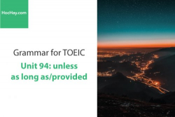 Sách Ngữ pháp tiếng anh luyện thi TOEIC – Unit 94: unless/as long as/provided – Học Hay
