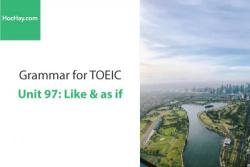 Sách Ngữ pháp tiếng anh luyện thi TOEIC – Unit 97: like & as if – Học Hay