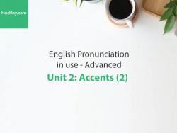 Sách Phát âm tiếng anh nâng cao – Unit 2: Giọng (Accents 2) – Học Hay