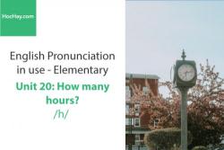 Sách Phát âm tiếng anh – Unit 20: Cách phát âm /h/– Học Hay