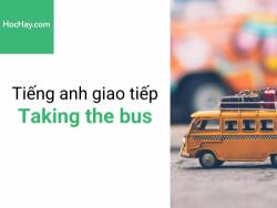 Tiếng anh giao tiếp - Tiếng anh cho người đi làm - Giao tiếp khi bắt xe bus - Học hay