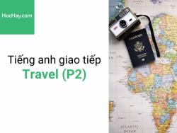 Tiếng anh giao tiếp - Tiếng anh cho người đi làm - Giao tiếp khi đi du lịch (P2) - Học hay