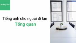 Học tiếng anh giao tiếp – Tiếng anh cho người đi làm – Giao tiếp trong văn phòng – Học hay